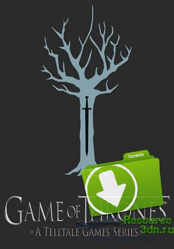 Game of Thrones - A Telltale Games Series. Episode 1-6 (2014) РС | Steam-Rip от Let'sPlay