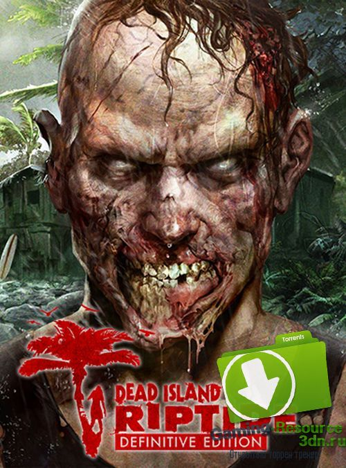 Dead Island: Riptide. Definitive Edition (2016) [RUS/ENG|MULTi8] [L] by R.G. GameWorks