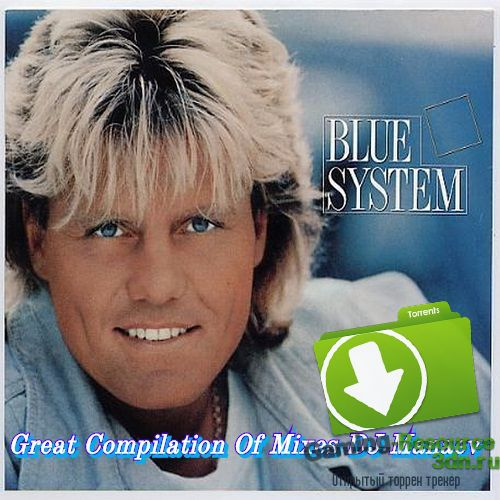 Blue System - Great Compilation Of Mixes DJ Manaev (2016) MP3