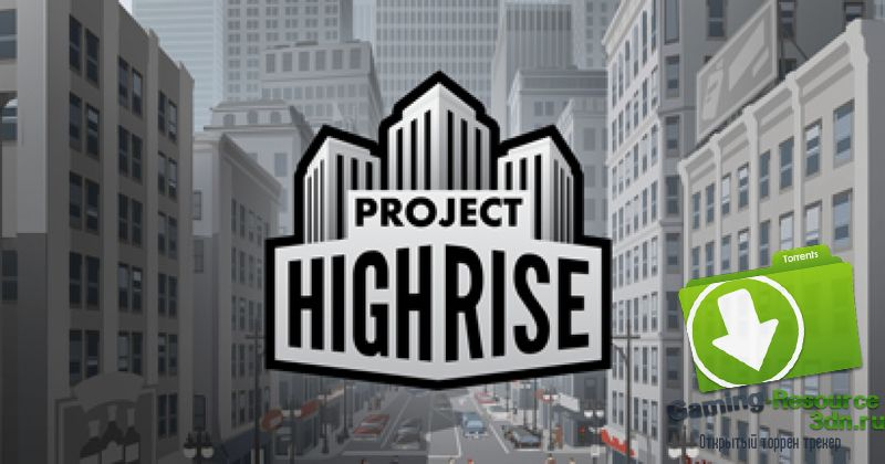 Project Highrise v1.0.1 (2016) (Eng) | RePack by Liaman